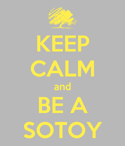 Poster: KEEP CALM and BE A SOTOY