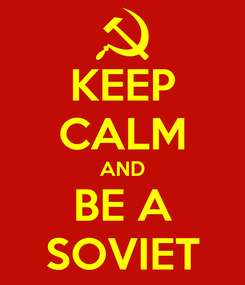 Poster: KEEP CALM AND BE A SOVIET