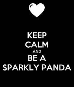 Poster: KEEP CALM AND BE A SPARKLY PANDA