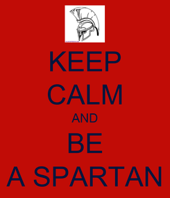 Poster: KEEP CALM AND BE A SPARTAN