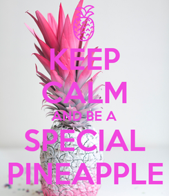 Poster: KEEP CALM AND BE A SPECIAL PINEAPPLE