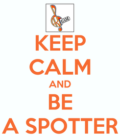 Poster: KEEP CALM AND BE A SPOTTER