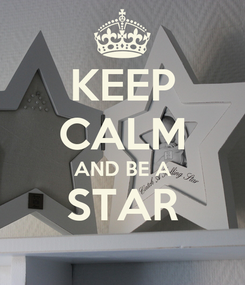 Poster: KEEP CALM AND BE A STAR