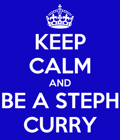 Poster: KEEP CALM AND BE A STEPH CURRY