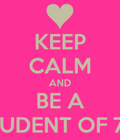 Poster: KEEP CALM AND BE A STUDENT OF 7-3