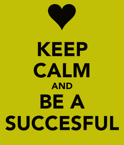 Poster: KEEP CALM AND BE A SUCCESFUL