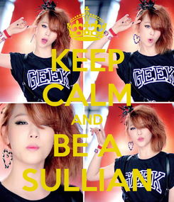 Poster: KEEP CALM AND BE A SULLIAN