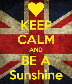 Poster: KEEP CALM AND BE A Sunshine