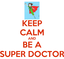 Poster: KEEP CALM AND BE A SUPER DOCTOR
