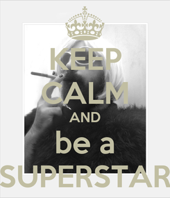 Poster: KEEP CALM AND be a SUPERSTAR