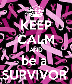 Poster: KEEP CALM AND be a  SURVIVOR