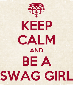 Poster: KEEP CALM AND BE A SWAG GIRL