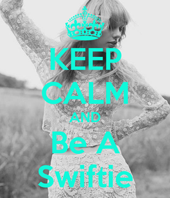 Poster: KEEP CALM AND Be A Swiftie