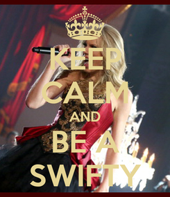 Poster: KEEP CALM AND BE A SWIFTY