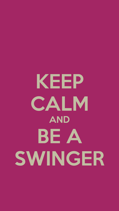 Poster: KEEP CALM AND BE A SWINGER