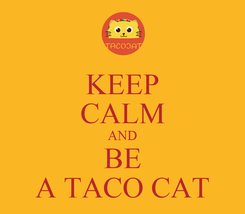 Poster: KEEP CALM AND BE A TACO CAT