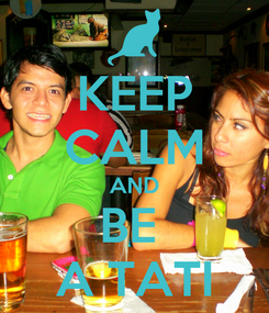 Poster: KEEP CALM AND BE  A TATI