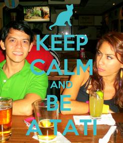 Poster: KEEP CALM AND BE  A TATI