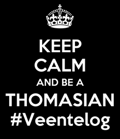 Poster: KEEP CALM AND BE A THOMASIAN #Veentelog