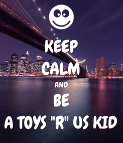"""Poster: KEEP CALM AND BE A TOYS """"R"""" US KID"""