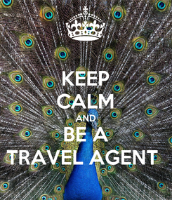 Poster: KEEP CALM AND BE A TRAVEL AGENT