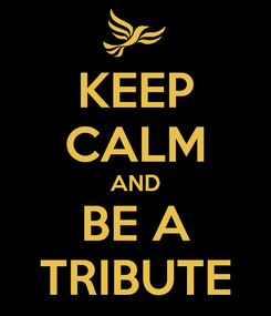 Poster: KEEP CALM AND BE A TRIBUTE