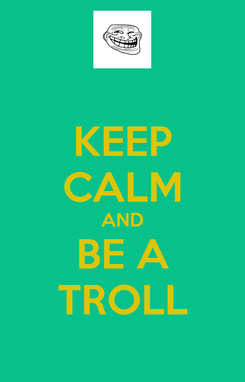 Poster: KEEP CALM AND BE A TROLL