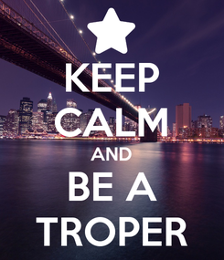Poster: KEEP CALM AND BE A TROPER