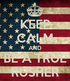 Poster: KEEP CALM AND BE A TRUE RUSHER