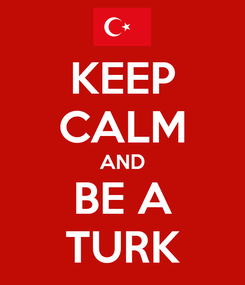 Poster: KEEP CALM AND BE A TURK