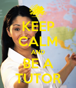 Poster: KEEP CALM AND BE A TUTOR