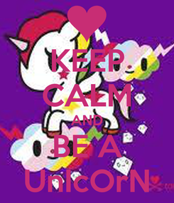 Poster: KEEP CALM AND BE A UnIcOrN