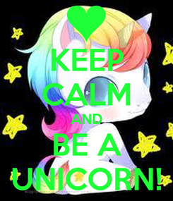 Poster: KEEP CALM AND BE A UNICORN!