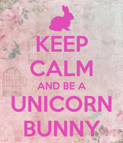 Poster: KEEP CALM AND BE A UNICORN BUNNY