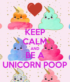 Poster: KEEP CALM AND BE A UNICORN POOP