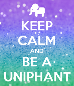 Poster: KEEP CALM AND BE A UNIPHANT