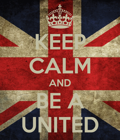Poster: KEEP CALM AND BE A UNITED