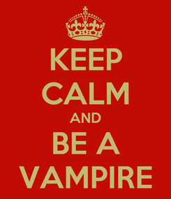 Poster: KEEP CALM AND BE A VAMPIRE