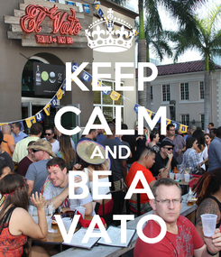 Poster: KEEP CALM AND BE A VATO