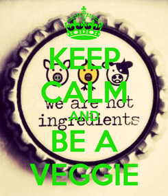 Poster: KEEP CALM AND BE A VEGGIE