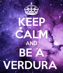 Poster: KEEP CALM AND BE A VERDURA
