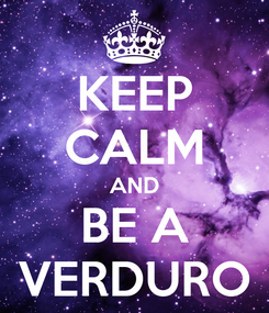 Poster: KEEP CALM AND BE A VERDURO