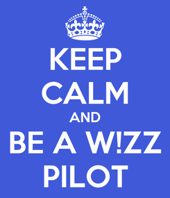 Poster: KEEP CALM AND BE A W!ZZ PILOT