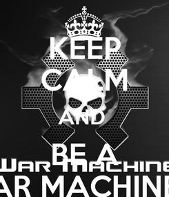 Poster: KEEP CALM AND  BE A WAR MACHINE !!!