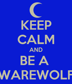 Poster: KEEP CALM AND BE A  WAREWOLF
