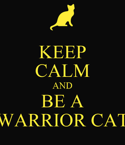 Poster: KEEP CALM AND BE A WARRIOR CAT