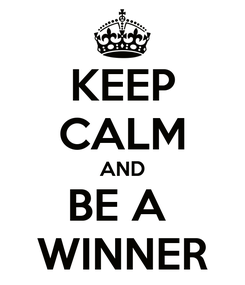 Poster: KEEP CALM AND BE A  WINNER