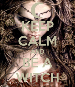 Poster: KEEP CALM AND BE A WITCH