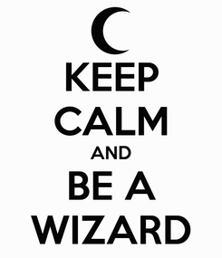 Poster: KEEP CALM AND BE A WIZARD