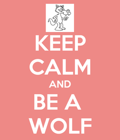 Poster: KEEP CALM AND BE A  WOLF